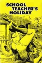 School Teacher's Holiday - Erotic Novel ebook by