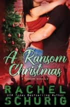 A Ransom Christmas - a holiday novella ebook by Rachel Schurig
