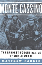 Monte Cassino - The Hardest-Fought Battle of World War II ebook by Matthew Parker