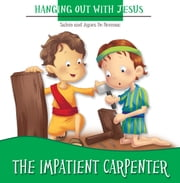 The Impatient Carpenter - Learning Patience ebook by Agnes de Bezenac,Salem de Bezenac