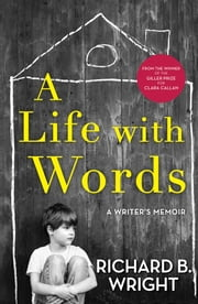 A Life with Words - A Writer's Memoir ebook by Richard B. Wright