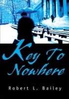 Key To Nowhere ebook by Robert Bailey