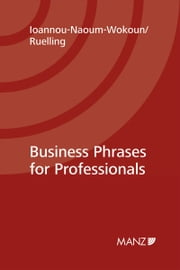 Business Phrases for Professionals - How to talk shop professionally - and succeed! ebook by Karin Ioannou-Naoum-Wokoun,Martin Helmuth Ruelling