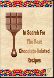 In Search For The Best Chocolate-Related Recipes ebook by SoftTech