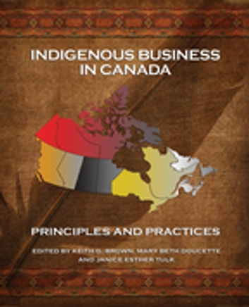 Indigenous Business in Canada - Principles and Practices ebook by