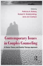 Contemporary Issues in Couples Counseling ebook by Patricia A. Robey,Robert E. Wubbolding,Jon Carlson