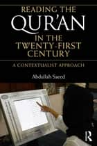 Reading the Qur'an in the Twenty-First Century - A Contextualist Approach ebook by Abdullah Saeed