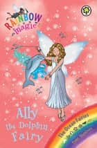 Ally the Dolphin Fairy - The Ocean Fairies Book 1 ebook by Daisy Meadows, Georgie Ripper