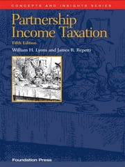 Partnership Income Taxation, 5th (Concepts and Insights Series) ebook by William Lyons,James Repetti