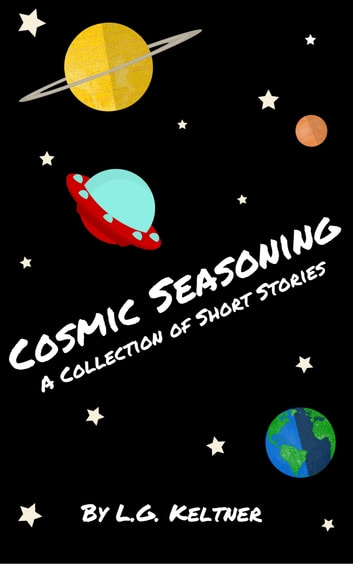 Cosmic Seasoning: A Collection of Short Stories ebook by L.G. Keltner