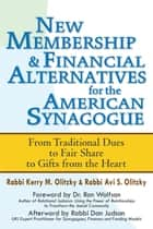New Membership & Financial Alternatives for the American Synagogue - From Traditional Dues to Fair Share to Gifts from the Heart ebook by Rabbi Kerry M. Olitzky, Rabbi Avi S. Olitzky, Dr. Ron Wolfson