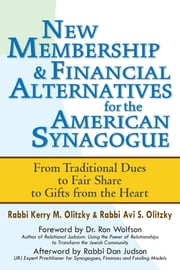 New Membership & Financial Alternatives for the American Synagogue - From Traditional Dues to Fair Share to Gifts from the Heart ebook by Rabbi Kerry M. Olitzky,Rabbi Avi S. Olitzky,Dr. Ron Wolfson