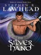 The Silver Hand ebook by Stephen R Lawhead