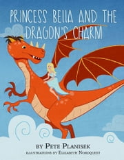 Princess Bella and the Dragon's Charm ebook by Pete Planisek
