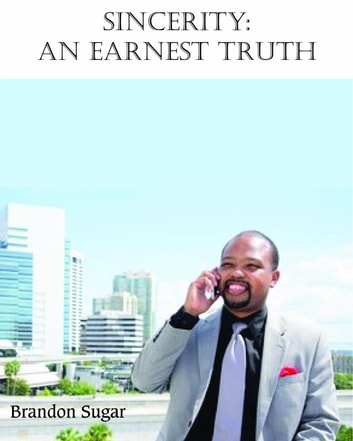 Sincerity: An Earnest Truth ebook by Brandon Sugar