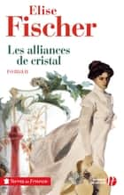 Les alliances de cristal eBook by Elise FISCHER