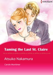 Taming the Last St. Claire (Harlequin Comics) - Harlequin Comics ebook by Carole Mortimer,Atsuko Nakamura
