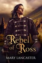 Rebel of Ross ebook by Mary Lancaster