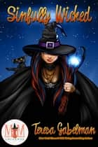 Sinfully Wicked: Magic and Mayhem Universe ebook by Teresa Gabelman