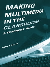 Making Multimedia in the Classroom - A Teachers' Guide ebook by Vivi Lachs