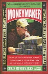 Moneymaker - How an Amateur Poker Player Turned $40 into $2.5 Million at the World Series of Poker ebook by Chris Moneymaker