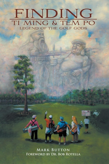 Finding Ti Ming & Tem Po - Legend of the golf gods ebook by Mark Button