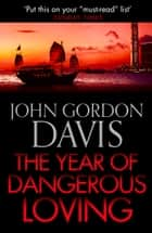 The Year of Dangerous Loving ebook by John Gordon Davis
