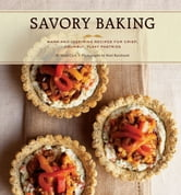 Savory Baking - 75 Warm and Inspiring Recipes for Crisp, Savory Baking ebook by Mary Cech
