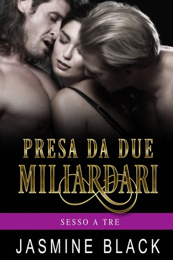 Presa da due Miliardari - Sesso A Tre ebook by Jasmine Black