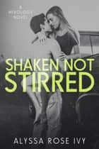 Shaken Not Stirred (Mixology) ebook by Alyssa Rose Ivy