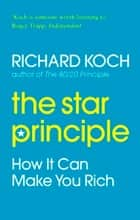 The Star Principle - How it Can Make You Rich ebook by Richard Koch