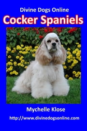 Cocker Spaniels - Divine Dogs Online ebook by Mychelle Klose