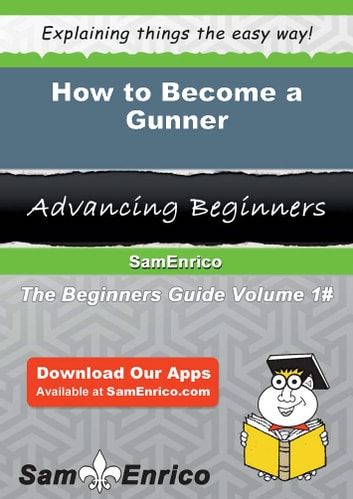 How to Become a Gunner - How to Become a Gunner ebook by Yoshie Bohn