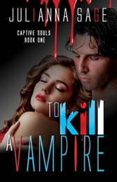 To Kill A Vampire ebook by Julianna Sage
