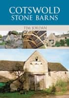 Cotswold Stone Barns ebook by Tim Jordan
