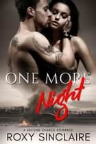 One More Night: A Second Chance Romance - One More Series, #4 ebook by Roxy Sinclaire