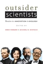 Outsider Scientists - Routes to Innovation in Biology ebook by Oren Harman, Michael R. Dietrich