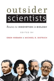 Outsider Scientists - Routes to Innovation in Biology ebook by Oren Harman,Michael R. Dietrich