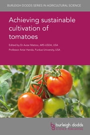 Achieving sustainable cultivation of tomatoes ebook by Dr A. K. Mattoo, Prof. A. K. Handa, Dr Ken Boote,...