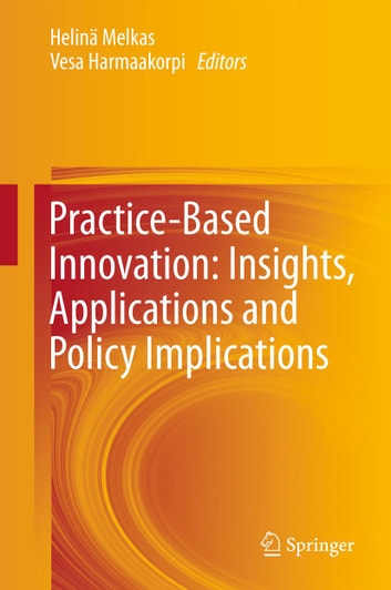 Practice-Based Innovation: Insights, Applications and Policy Implications ebook by