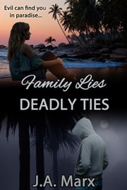 Family Lies Deadly Ties ebook by J.A. Marx