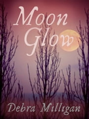 Moon Glow ebook by Debra Milligan