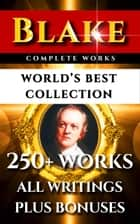 William Blake Complete Works – World's Best Collection - 250+ Works- All Poetry, Poems, Prose, Annotations, Letters & Rarities Plus Biography and Bonuses ebook by William Blake, Alexander Gilchrist, Algernon Charles Swinburne,...
