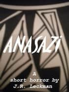 Anasazi ebook by J.R. Leckman