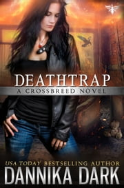 Deathtrap (Crossbreed Series: Book 3) ebook by Dannika Dark