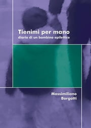 Tienimi per mano ebook by Massimiliano Borgatti