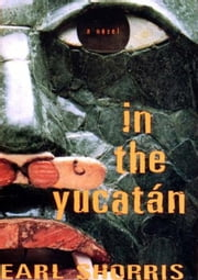 In the Yucatan: A Novel ebook by Earl Shorris