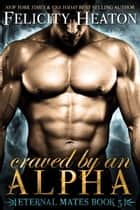 Craved by an Alpha (Eternal Mates Romance Series Book 5) ebook by