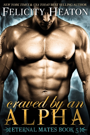 Craved by an Alpha (Eternal Mates Romance Series Book 5) ebook by Felicity Heaton