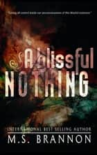 A Blissful Nothing ebook by M.S. Brannon